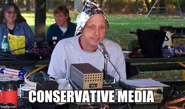 CONSERVATIVE MEDIA | image tagged in tinfoil hat | made w/ Imgflip meme maker