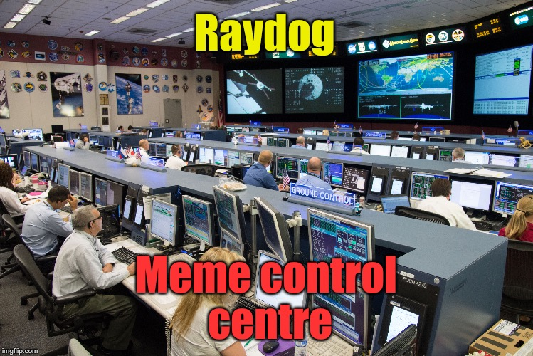 That's some operation! | Raydog Meme control centre | image tagged in funny,memes,raydog | made w/ Imgflip meme maker