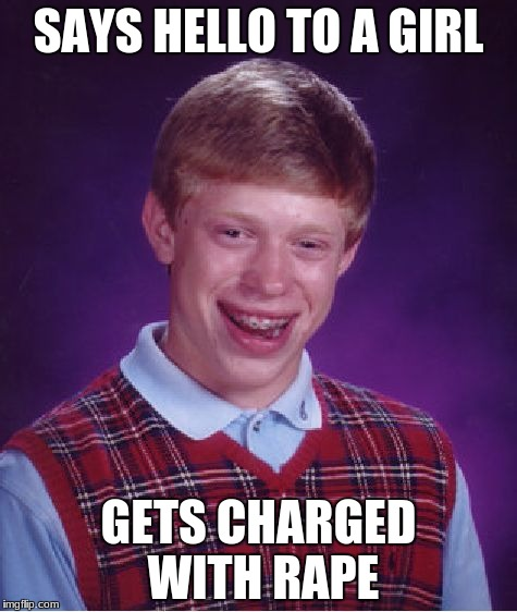 Bad Luck Brian Meme | SAYS HELLO TO A GIRL GETS CHARGED WITH **PE | image tagged in memes,bad luck brian | made w/ Imgflip meme maker