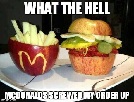 McDonald's Fruit | WHAT THE HELL MCDONALDS SCREWED MY ORDER UP | image tagged in mcdonald's fruit | made w/ Imgflip meme maker