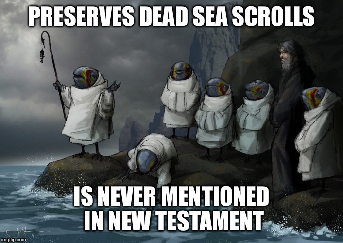 Essenes | PRESERVES DEAD SEA SCROLLS IS NEVER MENTIONED IN NEW TESTAMENT | image tagged in religion | made w/ Imgflip meme maker