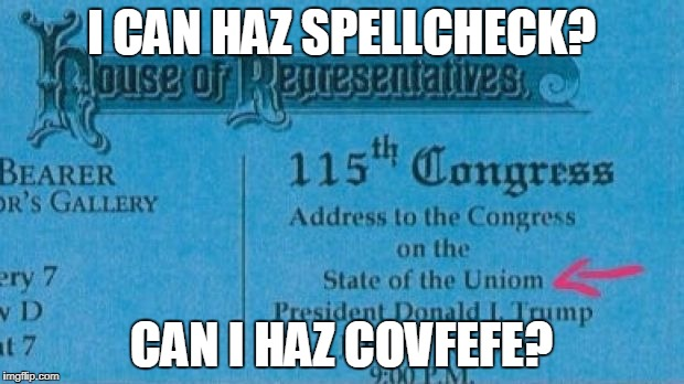 I can haz spellcheck? | I CAN HAZ SPELLCHECK? CAN I HAZ COVFEFE? | image tagged in state of the union,covfefe | made w/ Imgflip meme maker