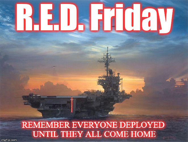 R.E.D. Friday REMEMBER EVERYONE DEPLOYED  UNTIL THEY ALL COME HOME | image tagged in carrier | made w/ Imgflip meme maker