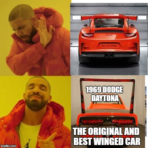 Winged car hate/love |  1969 DODGE DAYTONA; THE ORIGINAL AND BEST WINGED CAR | image tagged in car meme,cars | made w/ Imgflip meme maker