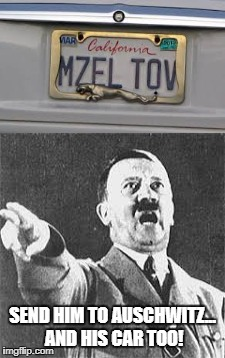 SEND HIM TO AUSCHWITZ... AND HIS CAR TOO! | image tagged in car | made w/ Imgflip meme maker