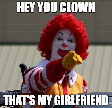 HEY YOU CLOWN THAT'S MY GIRLFRIEND | made w/ Imgflip meme maker
