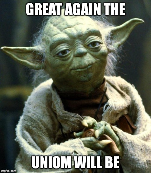 Star Wars Yoda Meme | GREAT AGAIN THE UNIOM WILL BE | image tagged in memes,star wars yoda | made w/ Imgflip meme maker