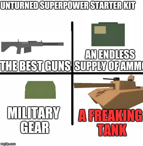 And a giant full metal base | UNTURNED SUPERPOWER STARTER KIT A FREAKING TANK THE BEST GUNS AN ENDLESS SUPPLY OF AMMO MILITARY GEAR | image tagged in memes,blank starter pack,unturned | made w/ Imgflip meme maker