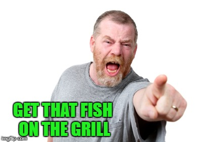 GET THAT FISH ON THE GRILL | made w/ Imgflip meme maker