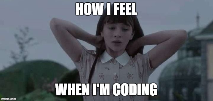 Violet Baudelaire ties her hair | HOW I FEEL WHEN I'M CODING | image tagged in violet baudelaire ties her hair | made w/ Imgflip meme maker