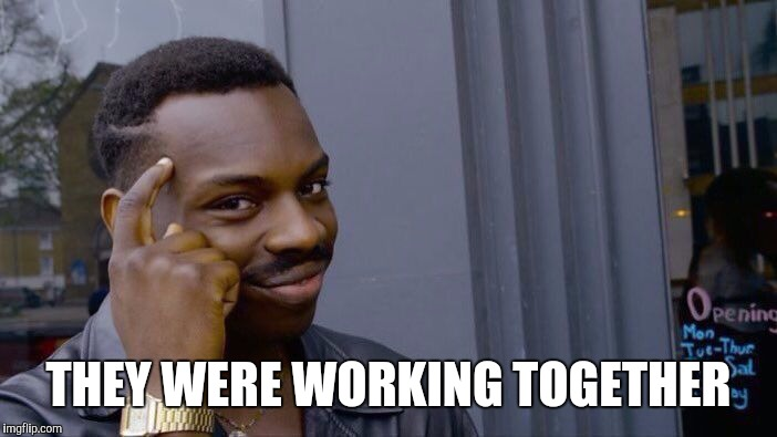 Roll Safe Think About It Meme | THEY WERE WORKING TOGETHER | image tagged in memes,roll safe think about it | made w/ Imgflip meme maker