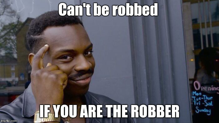 Roll Safe Think About It Meme | Can't be robbed IF YOU ARE THE ROBBER | image tagged in memes,roll safe think about it | made w/ Imgflip meme maker