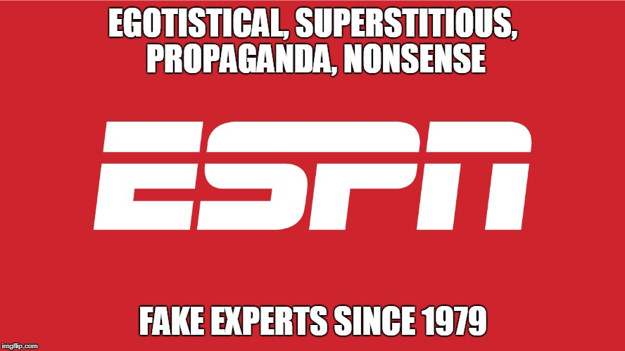 espn | EGOTISTICAL, SUPERSTITIOUS, PROPAGANDA, NONSENSE FAKE EXPERTS SINCE 1979 | image tagged in espn,fake news,superbowl,sports,cnn,donald trump | made w/ Imgflip meme maker