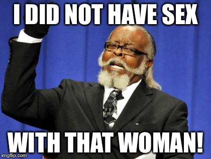 Too Damn High Meme | I DID NOT HAVE SEX WITH THAT WOMAN! | image tagged in memes,too damn high | made w/ Imgflip meme maker