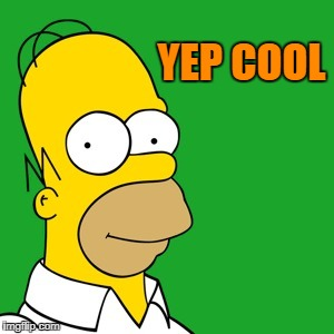 homer | YEP COOL | image tagged in homer | made w/ Imgflip meme maker
