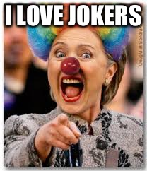 Hillary clown | I LOVE JOKERS | image tagged in hillary clown | made w/ Imgflip meme maker