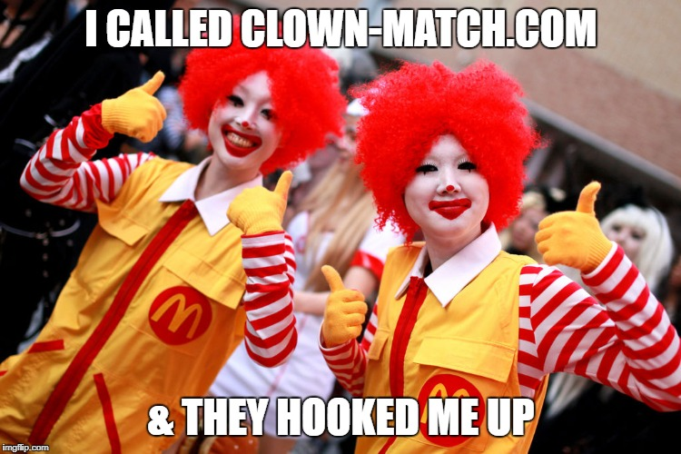 I CALLED CLOWN-MATCH.COM & THEY HOOKED ME UP | made w/ Imgflip meme maker