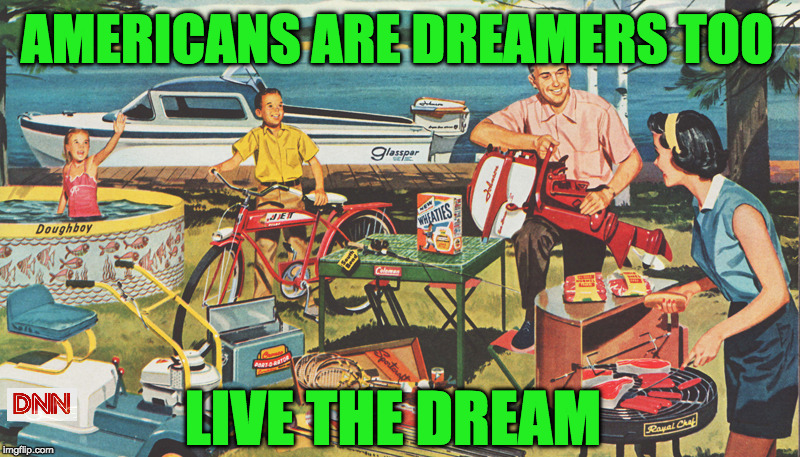 AMERICANS ARE DREAMERS TOO LIVE THE DREAM | image tagged in maga | made w/ Imgflip meme maker