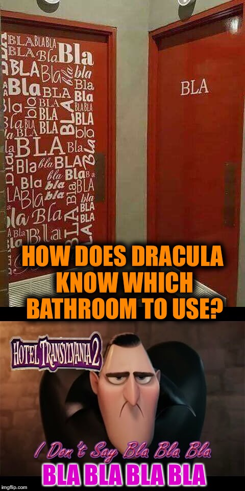Dracula does not say Bla bla bal Val bla... | HOW DOES DRACULA KNOW WHICH BATHROOM TO USE? BLA BLA BLA BLA | image tagged in dracula,hotel transylvania,adam sandler,batheroom | made w/ Imgflip meme maker