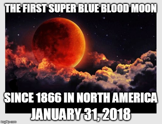 The lunar eclipse is only going to be visible from the west coast to Asia though. Just before dawn. | THE FIRST SUPER BLUE BLOOD MOON JANUARY 31, 2018 SINCE 1866 IN NORTH AMERICA | image tagged in super blue blood moon,astronomy,lunar eclipse | made w/ Imgflip meme maker