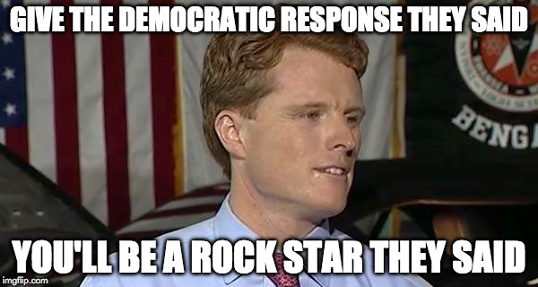 GIVE THE DEMOCRATIC RESPONSE THEY SAID YOU'LL BE A ROCK STAR THEY SAID | image tagged in droolboyjoe | made w/ Imgflip meme maker