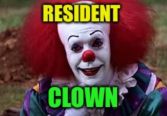 RESIDENT CLOWN | made w/ Imgflip meme maker