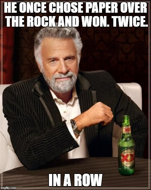 WTR? | HE ONCE CHOSE PAPER OVER THE ROCK AND WON. TWICE. IN A ROW | image tagged in memes,the most interesting man in the world,the rock,dwayne johnson | made w/ Imgflip meme maker