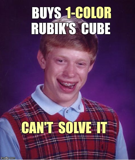 Brian vs Rubik's Cube | BUYS 1-COLOR RUBIK'S  CUBE CAN'T  SOLVE  IT | image tagged in memes,bad luck brian,rubiks cube | made w/ Imgflip meme maker
