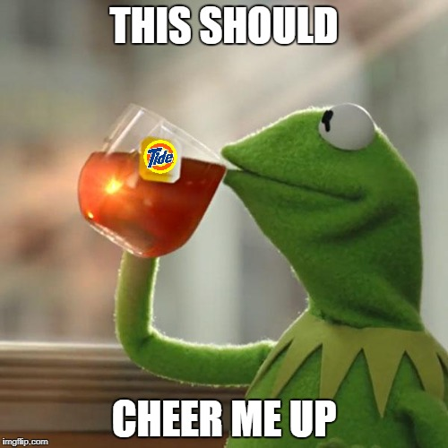 But Thats None Of My Business Meme | THIS SHOULD CHEER ME UP | image tagged in memes,but thats none of my business,kermit the frog | made w/ Imgflip meme maker