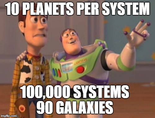 Let's Explore Warring Factions | 10 PLANETS PER SYSTEM 100,000 SYSTEMS       90 GALAXIES | image tagged in memes,x x everywhere,warring factions | made w/ Imgflip meme maker