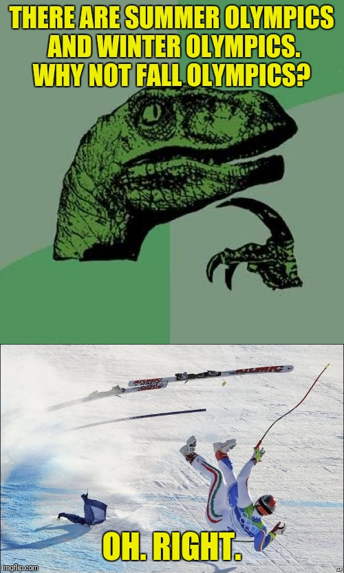I Guess Spring Olympics Would Include Trampolines and Pogo Sticks | THERE ARE SUMMER OLYMPICS AND WINTER OLYMPICS. WHY NOT FALL OLYMPICS? OH. RIGHT. | image tagged in philosoraptor,memes,olympics,funny meme,skiing | made w/ Imgflip meme maker