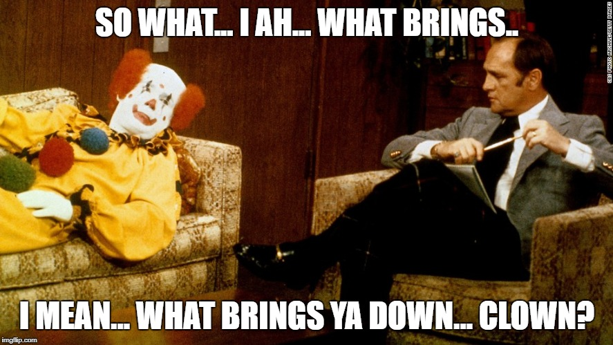 Or downtown I mean | SO WHAT... I AH... WHAT BRINGS.. I MEAN... WHAT BRINGS YA DOWN... CLOWN? | image tagged in bob newhart clown ith,clowning around,show tv,sitcom from shitcoms,meme | made w/ Imgflip meme maker