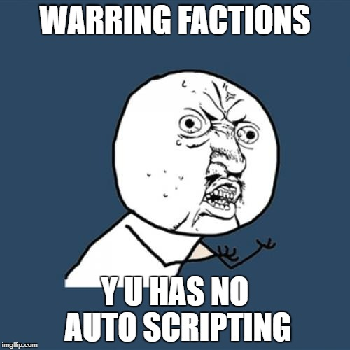 Y U No | WARRING FACTIONS Y U HAS NO AUTO SCRIPTING | image tagged in memes,y u no,warring factions | made w/ Imgflip meme maker