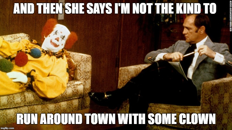 Like, I knows Im no Bozo. But I ain't no Daffy Duck neithers | AND THEN SHE SAYS I'M NOT THE KIND TO RUN AROUND TOWN WITH SOME CLOWN | image tagged in bob newhart clown ith,the clowning of memesters,brown goes the clown,the clown hits the fan | made w/ Imgflip meme maker