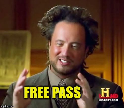 Ancient Aliens Meme | FREE PASS | image tagged in memes,ancient aliens | made w/ Imgflip meme maker