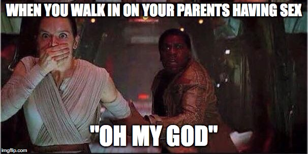 "Star Wars Rey | WHEN YOU WALK IN ON YOUR PARENTS HAVING SEX ""OH MY GOD"" 