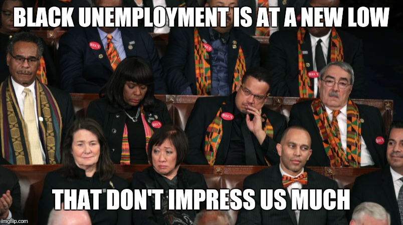 BLACK UNEMPLOYMENT IS AT A NEW LOW THAT DON'T IMPRESS US MUCH | made w/ Imgflip meme maker