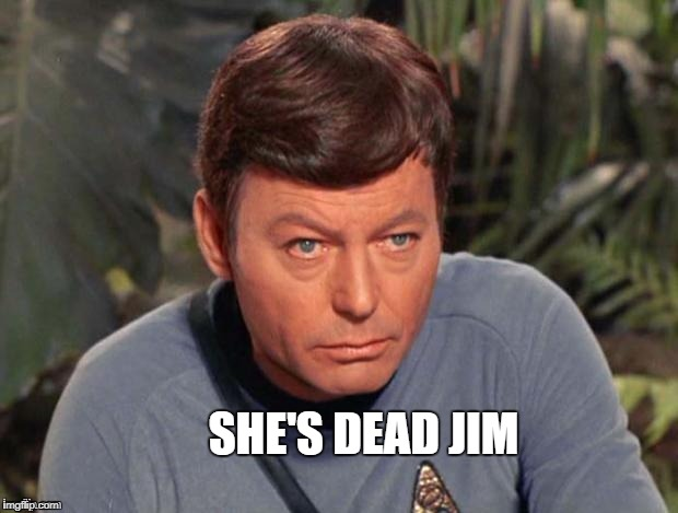 SHE'S DEAD JIM | image tagged in mccoy 2 | made w/ Imgflip meme maker