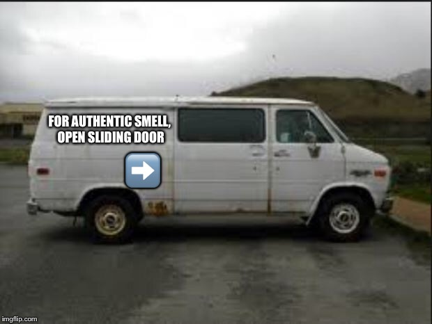 CREEPY VAN | FOR AUTHENTIC SMELL, OPEN SLIDING DOOR ➡️ | image tagged in creepy van | made w/ Imgflip meme maker