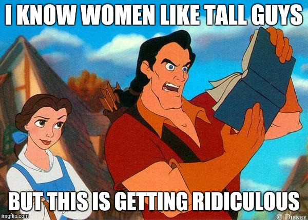 When she leaves you for someone taller | I KNOW WOMEN LIKE TALL GUYS BUT THIS IS GETTING RIDICULOUS | image tagged in beauty and the beast | made w/ Imgflip meme maker