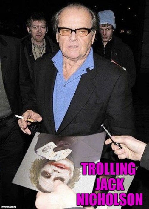 Just shoot 'em Jack...no one will blame you! | TROLLING JACK NICHOLSON | image tagged in jack nicholson,memes,trolling,funny,joker,heath ledger | made w/ Imgflip meme maker