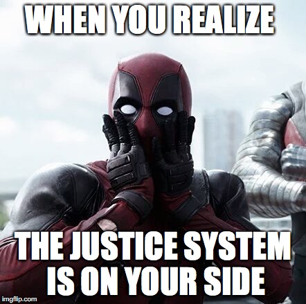 It's good to have some faith  | WHEN YOU REALIZE THE JUSTICE SYSTEM IS ON YOUR SIDE | image tagged in memes,deadpool surprised,justice,funny memes,funny,too funny | made w/ Imgflip meme maker