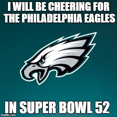 Upvote this meme if you will be or even just hate The New England Patriots | I WILL BE CHEERING FOR THE PHILADELPHIA EAGLES IN SUPER BOWL 52 | image tagged in philadelphia eagles logo,memes,super bowl 52,nfl,nfl memes,philadelphia eagles | made w/ Imgflip meme maker