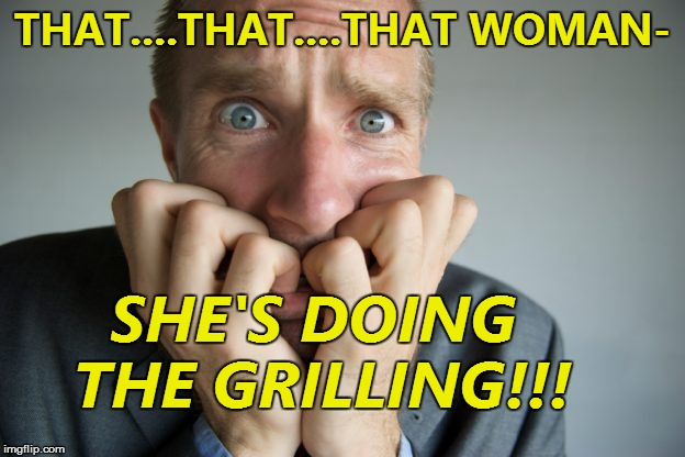 THAT....THAT....THAT WOMAN- SHE'S DOING THE GRILLING!!! | made w/ Imgflip meme maker