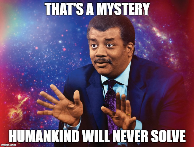 THAT'S A MYSTERY HUMANKIND WILL NEVER SOLVE | made w/ Imgflip meme maker
