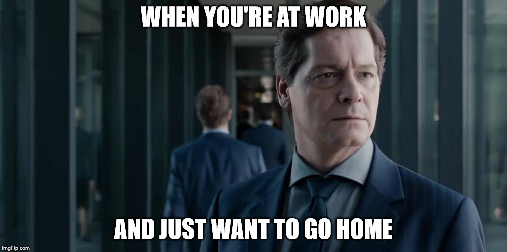 Dystopia at the Office | WHEN YOU'RE AT WORK AND JUST WANT TO GO HOME | image tagged in office,work,stress,movies | made w/ Imgflip meme maker