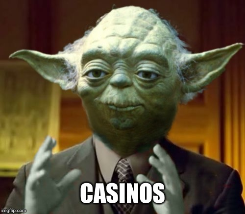 Yodaling | CASINOS | image tagged in yodaling | made w/ Imgflip meme maker