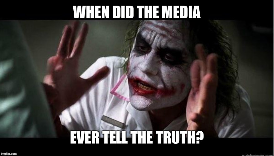 I dont know | WHEN DID THE MEDIA EVER TELL THE TRUTH? | image tagged in joker smoker,media bias,memes | made w/ Imgflip meme maker