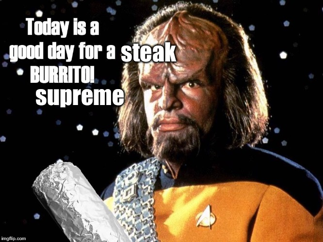 I make Taco Smell | steak supreme | image tagged in worf burrito,the furengis food,klingon to the dingon,memes to meme | made w/ Imgflip meme maker