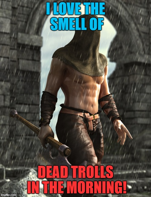 I LOVE THE SMELL OF DEAD TROLLS IN THE MORNING! | made w/ Imgflip meme maker